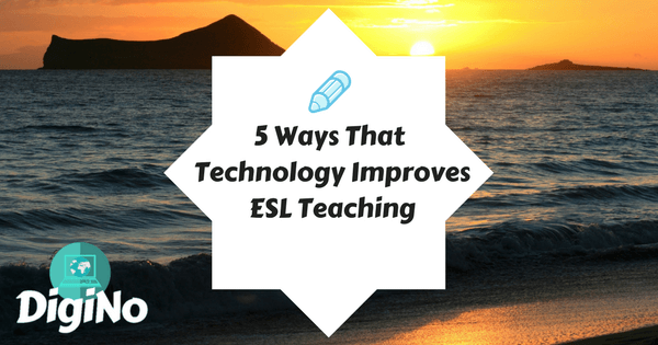 5 Ways That Technology Improves ESL Teaching