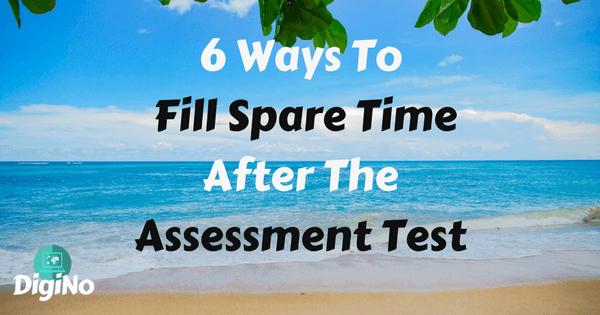 6 Ways To Fill Spare Time After The Assessment Test [DaDaABC]