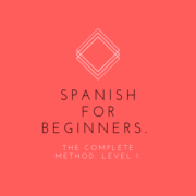 Spanish for Beginners. The complete Method. Level 1.