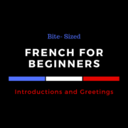 Bite-Sized French for Beginners: Introductions and Greetings
