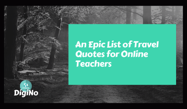 Travel Quotes – An Epic List for Online Teachers