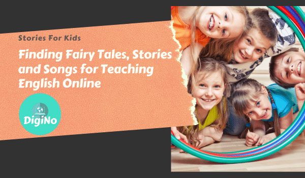 Stories For Kids – Finding Fairy Tales, Stories and Songs for Teaching English Online